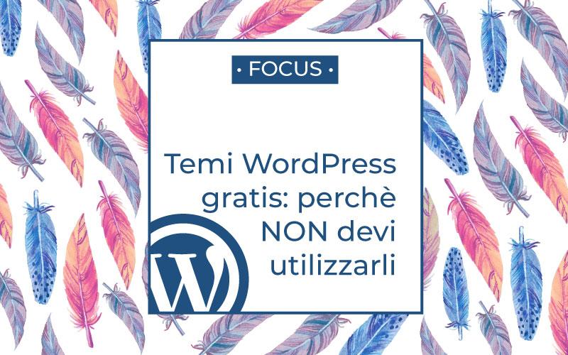 Temi WordPress gratis: perchè non devi utilizzarli